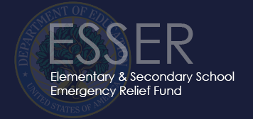 ESSER - Elementary and Secondary School Emergency Relief Funds