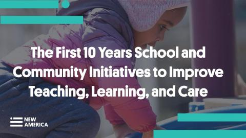 First 10 Years of Schools and Community Initiatives to improve teaching, learning and care