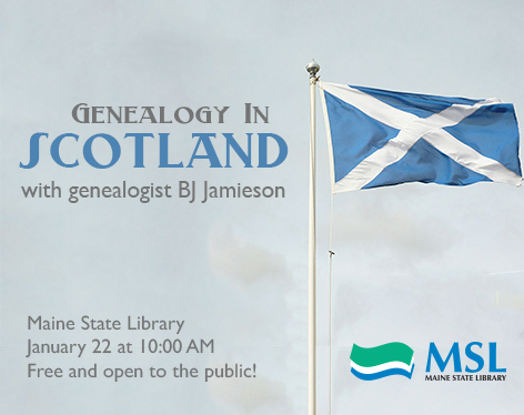 Genealogy in Scotland, a program of the Maine State Library